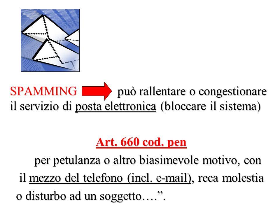 SPAMMING può rallentare o congestionare il servizio di posta elettronica (bloccare il sistema) Art. 660 cod. pen per petulanza o altro biasimevole mot