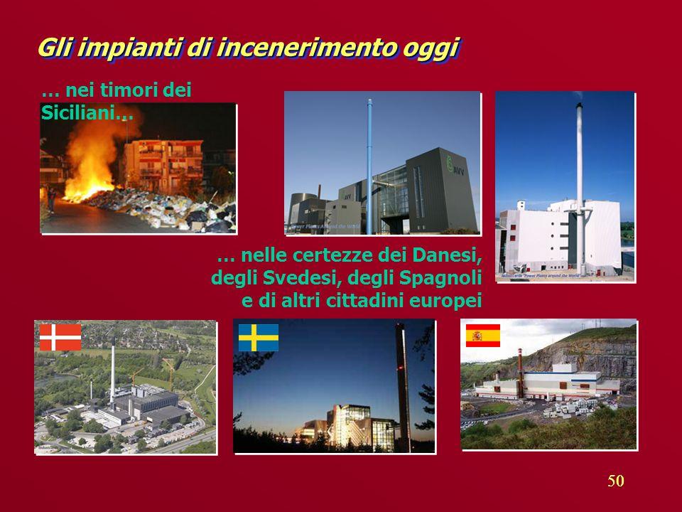 50 Gli impianti di incenerimento oggi … nelle certezze dei Danesi, degli Svedesi, degli Spagnoli e di altri cittadini europei … nei timori dei Siciliani…