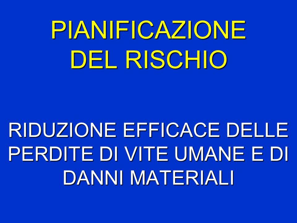 PIANIFICAZIONE DEL RISCHIO RIDUZIONE EFFICACE DELLE PERDITE DI VITE UMANE E DI DANNI MATERIALI