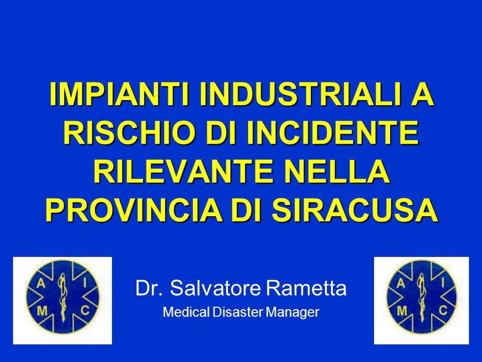 IMPIANTI INDUSTRIALI A RISCHIO DI INCIDENTE RILEVANTE NELLA PROVINCIA DI SIRACUSA Dr.
