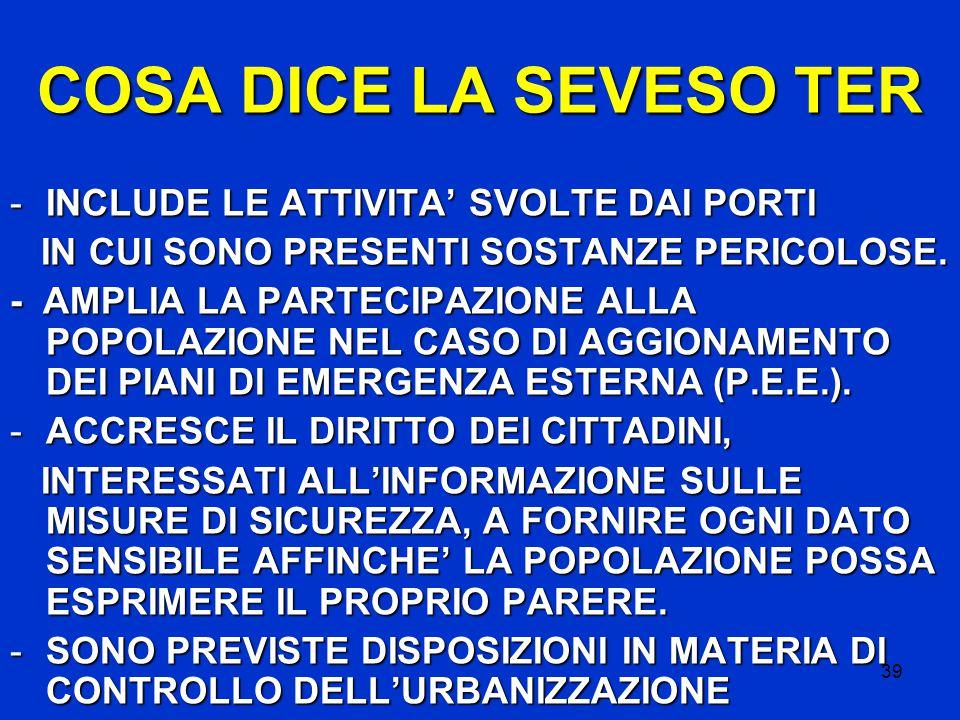 39 COSA DICE LA SEVESO TER -INCLUDE LE ATTIVITA' SVOLTE DAI PORTI IN CUI SONO PRESENTI SOSTANZE PERICOLOSE.