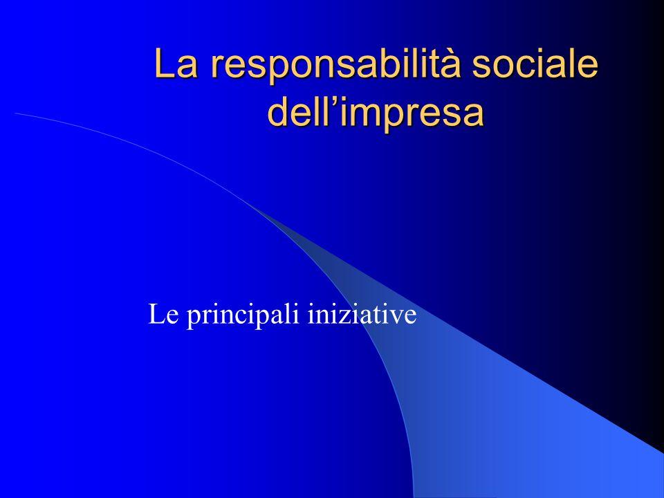 La responsabilità sociale dell'impresa Le principali iniziative