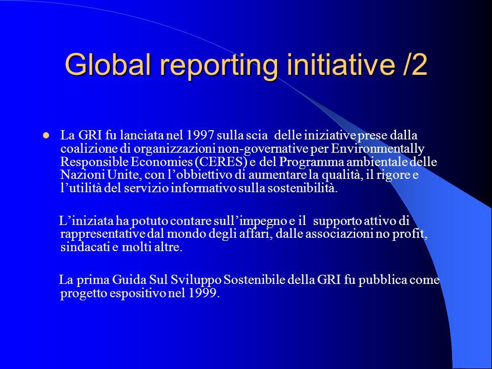 Global reporting initiative /2 La GRI fu lanciata nel 1997 sulla scia delle iniziative prese dalla coalizione di organizzazioni non-governative per Environmentally Responsible Economies (CERES) e del Programma ambientale delle Nazioni Unite, con l'obbiettivo di aumentare la qualità, il rigore e l'utilità del servizio informativo sulla sostenibilità.