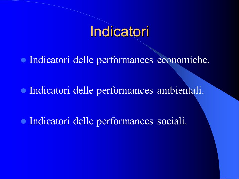 Indicatori Indicatori delle performances economiche. Indicatori delle performances ambientali. Indicatori delle performances sociali.