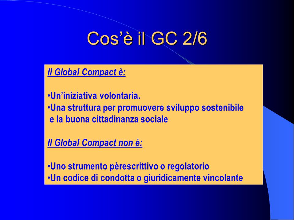 Cos'è il GC 2/6 Il Global Compact è: Un'iniziativa volontaria.