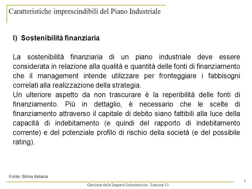 Gestione delle Imprese Informatiche - Lezione 10 5 Caratteristiche imprescindibili del Piano Industriale I) Sostenibilità finanziaria La sostenibilità