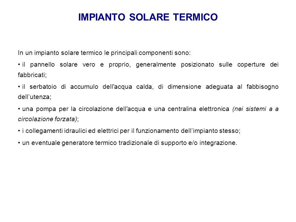 IMPIANTO SOLARE TERMICO In un impianto solare termico le principali componenti sono: il pannello solare vero e proprio, generalmente posizionato sulle