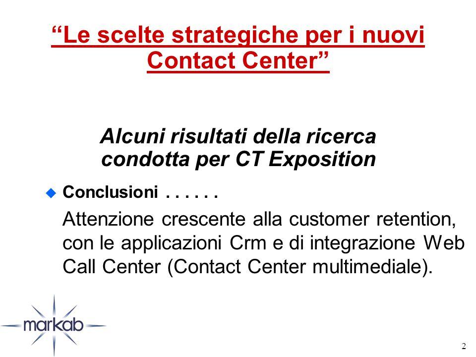 2 Le scelte strategiche per i nuovi Contact Center Alcuni risultati della ricerca condotta per CT Exposition u Conclusioni......