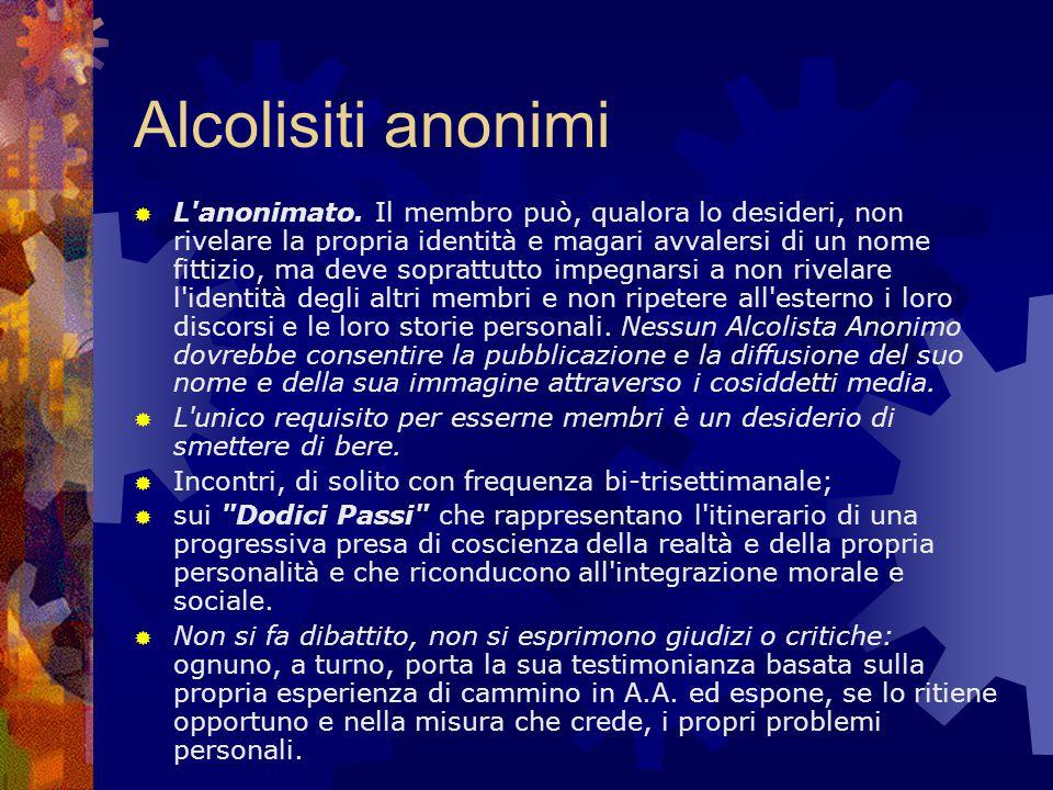 Alcolisiti anonimi  L'anonimato. Il membro può, qualora lo desideri, non rivelare la propria identità e magari avvalersi di un nome fittizio, ma deve