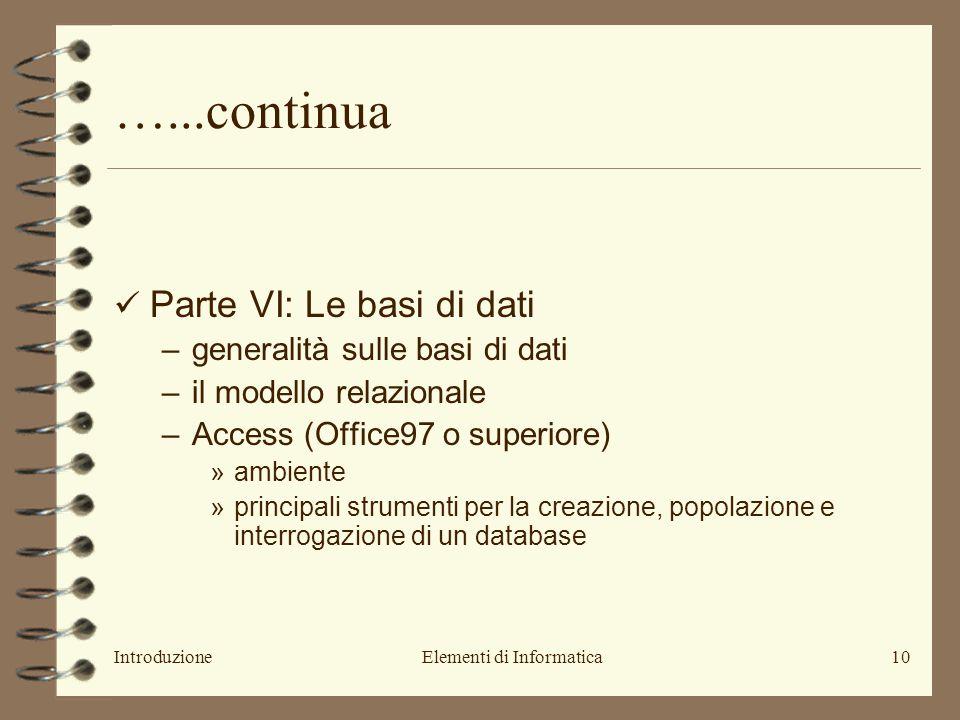 IntroduzioneElementi di Informatica10 …...continua Parte VI: Le basi di dati –generalità sulle basi di dati –il modello relazionale –Access (Office97 o superiore) »ambiente »principali strumenti per la creazione, popolazione e interrogazione di un database