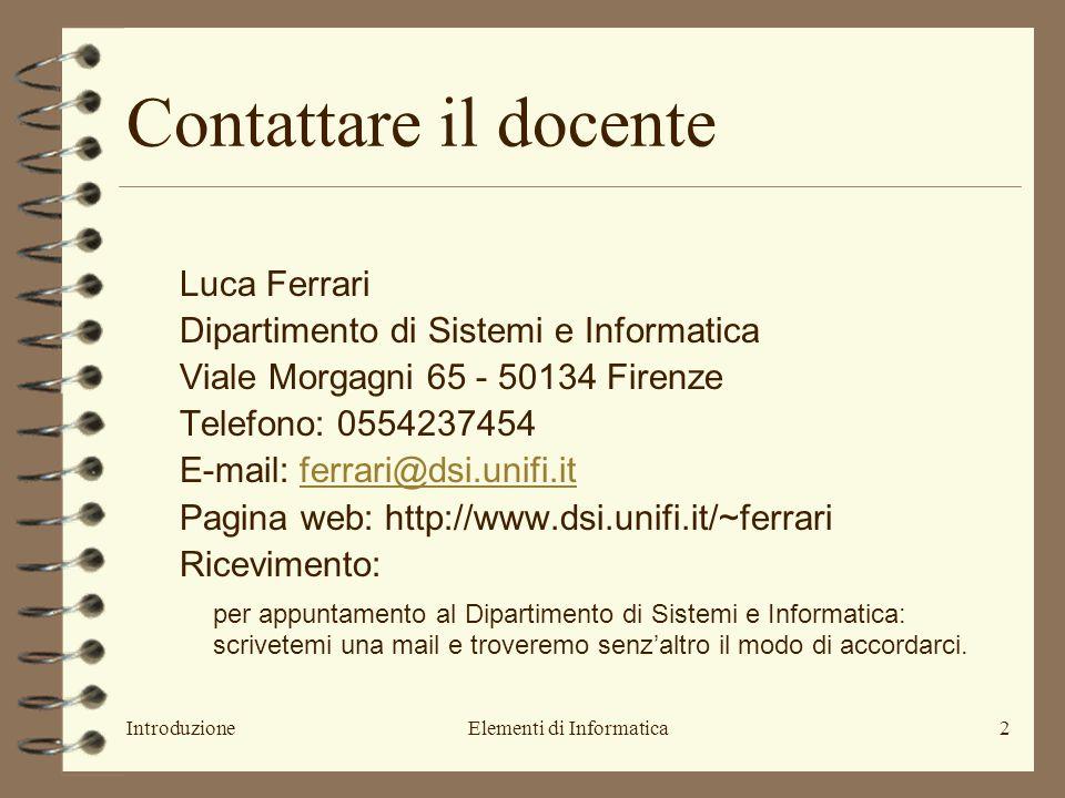 IntroduzioneElementi di Informatica2 Contattare il docente Luca Ferrari Dipartimento di Sistemi e Informatica Viale Morgagni 65 - 50134 Firenze Telefo
