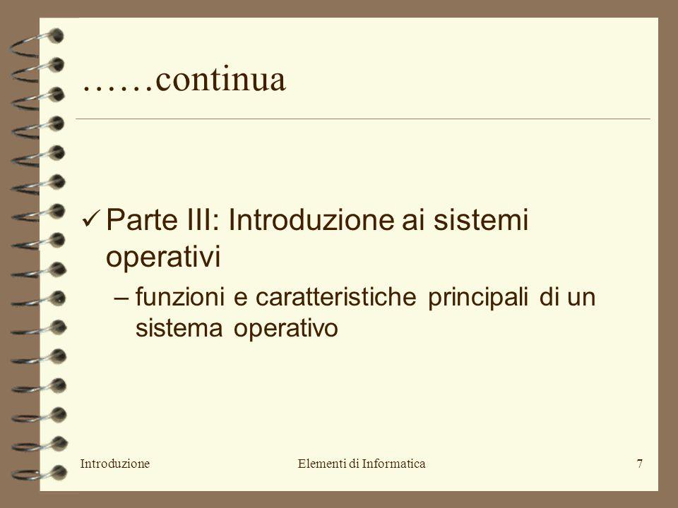IntroduzioneElementi di Informatica7 ……continua Parte III: Introduzione ai sistemi operativi –funzioni e caratteristiche principali di un sistema oper