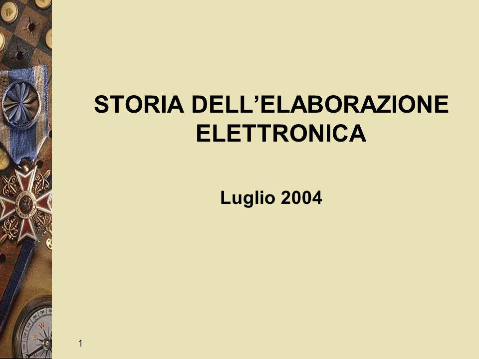 1 STORIA DELL'ELABORAZIONE ELETTRONICA Luglio 2004