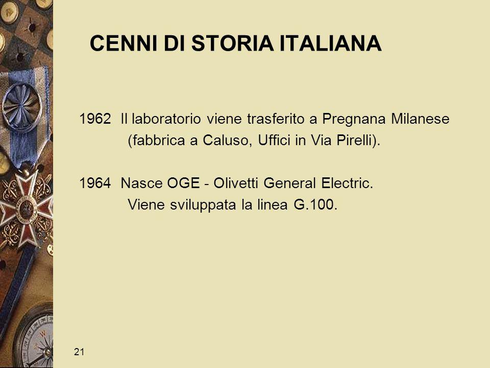 21 CENNI DI STORIA ITALIANA 1962 Il laboratorio viene trasferito a Pregnana Milanese (fabbrica a Caluso, Uffici in Via Pirelli).