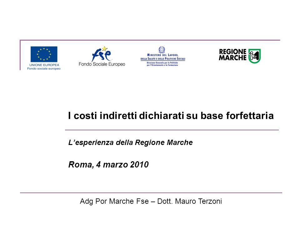 I costi indiretti dichiarati su base forfettaria L'esperienza della Regione Marche Roma, 4 marzo 2010 Adg Por Marche Fse – Dott.