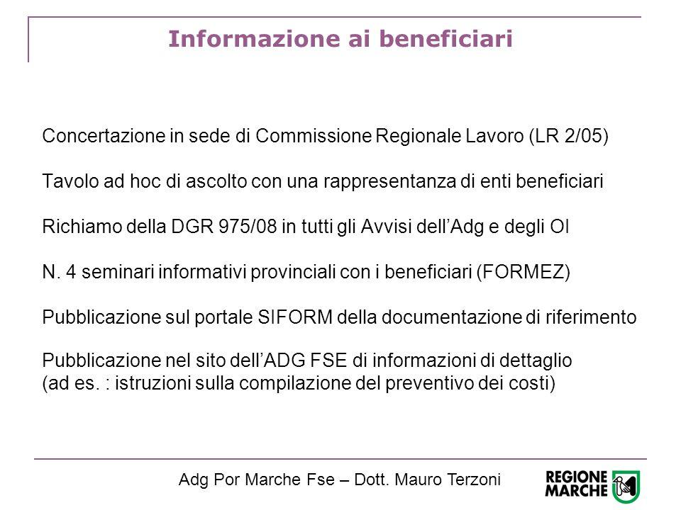 Informazione ai beneficiari Concertazione in sede di Commissione Regionale Lavoro (LR 2/05) Tavolo ad hoc di ascolto con una rappresentanza di enti beneficiari Richiamo della DGR 975/08 in tutti gli Avvisi dell'Adg e degli OI N.