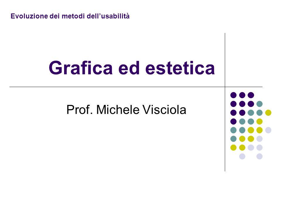 Grafica ed estetica Prof. Michele Visciola Evoluzione dei metodi dell'usabilità