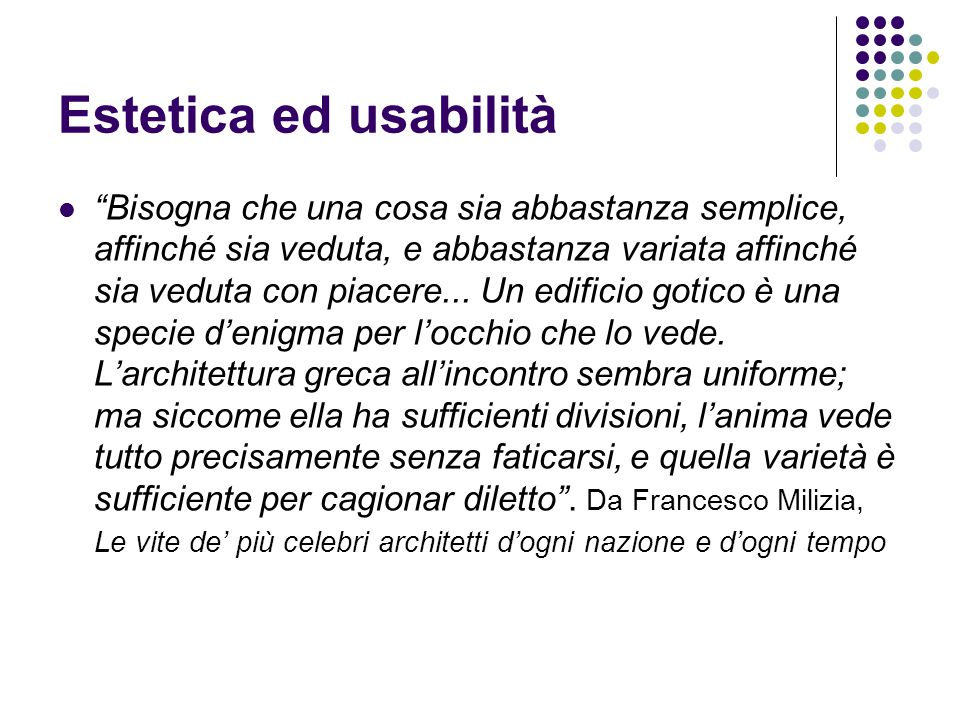Estetica ed usabilità Bisogna che una cosa sia abbastanza semplice, affinché sia veduta, e abbastanza variata affinché sia veduta con piacere...