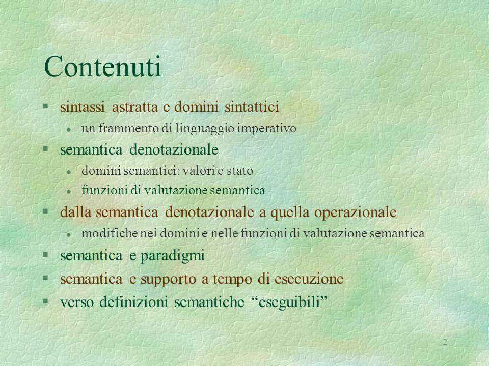 33 Semantica (denotazionale) e supporto a run time le differenze fra i linguaggi dei diversi paradigmi si riflettono in differenze nelle corrispondenti implementazioni tutte le caratteristiche importanti per progettare un interprete o un supporto a tempo di esecuzione, si possono ricavare ispezionando i soli domini semantici della semantica denotazionale