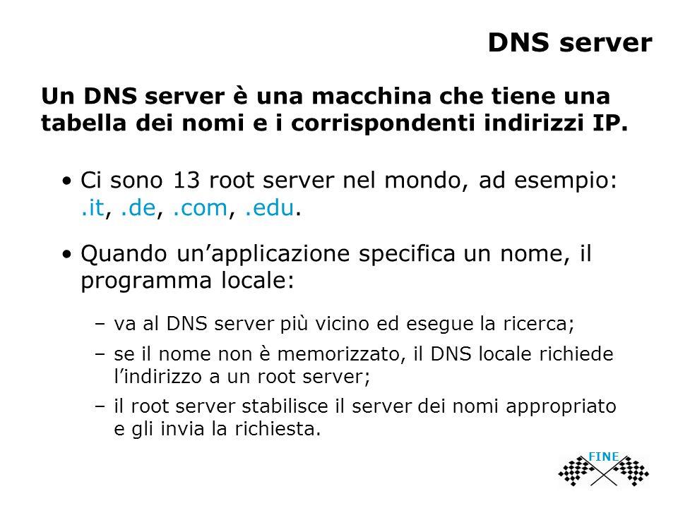 DNS server Un DNS server è una macchina che tiene una tabella dei nomi e i corrispondenti indirizzi IP.