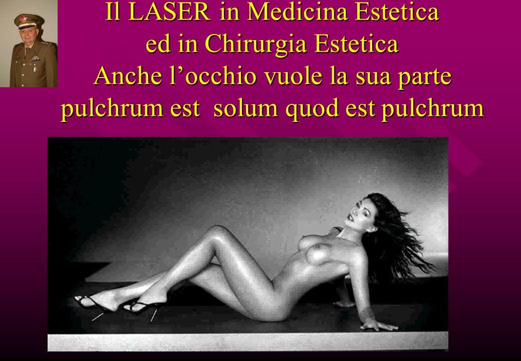 Il LASER in Medicina Estetica ed in Chirurgia Estetica Anche l'occhio vuole la sua parte pulchrum est solum quod est pulchrum