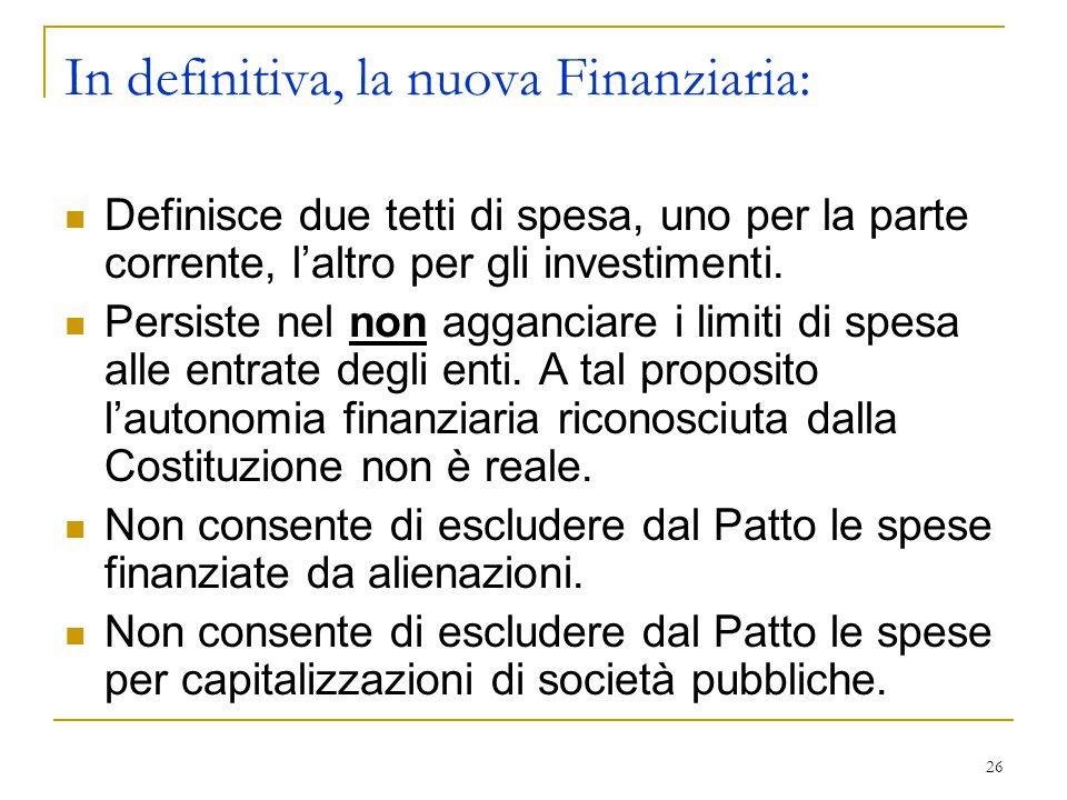 26 In definitiva, la nuova Finanziaria: Definisce due tetti di spesa, uno per la parte corrente, l'altro per gli investimenti. Persiste nel non agganc