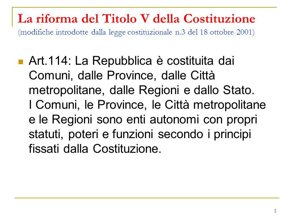 5 La riforma del Titolo V della Costituzione (modifiche introdotte dalla legge costituzionale n.3 del 18 ottobre 2001) Art.114: La Repubblica è costit
