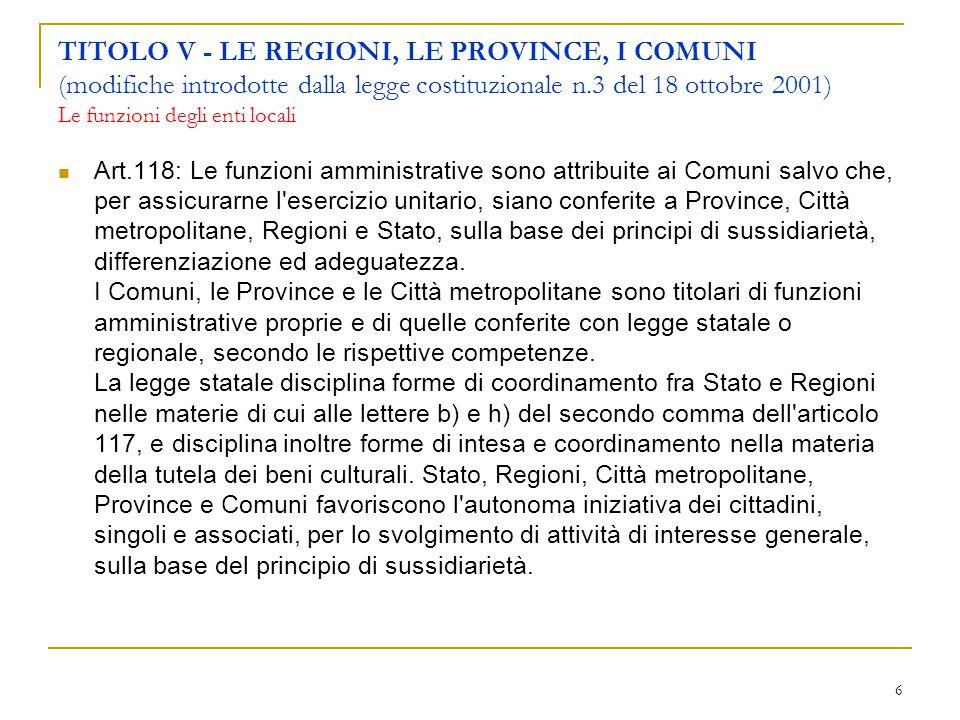 6 TITOLO V - LE REGIONI, LE PROVINCE, I COMUNI (modifiche introdotte dalla legge costituzionale n.3 del 18 ottobre 2001) Le funzioni degli enti locali