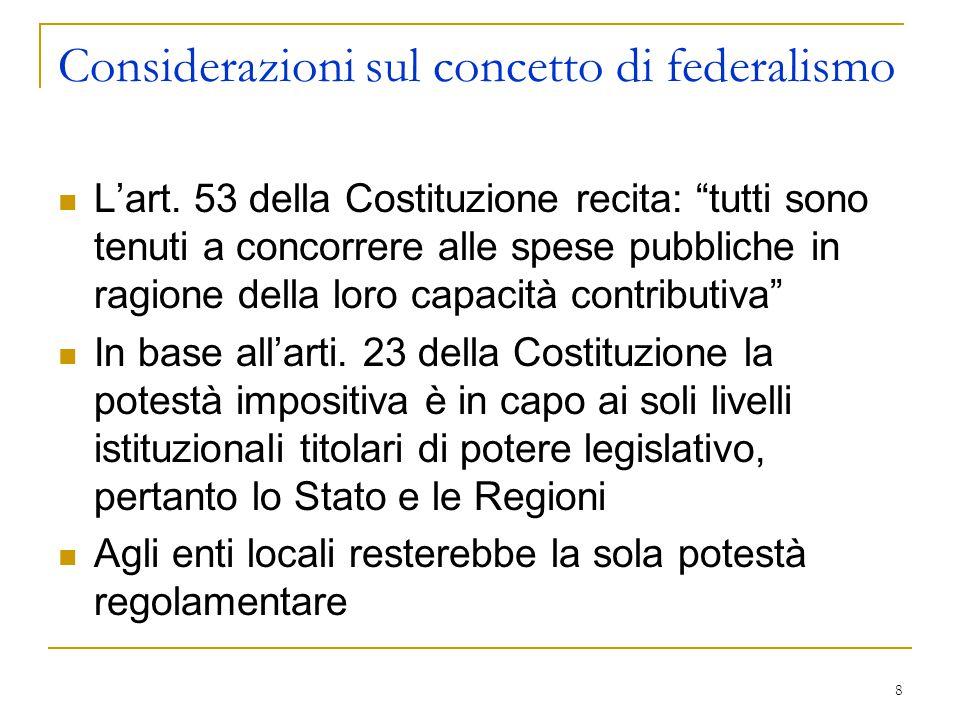 """8 Considerazioni sul concetto di federalismo L'art. 53 della Costituzione recita: """"tutti sono tenuti a concorrere alle spese pubbliche in ragione dell"""