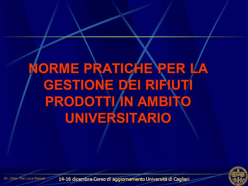 14-16 dicembre Corso di aggiornamento Università di Cagliari NORME PRATICHE PER LA GESTIONE DEI RIFIUTI PRODOTTI IN AMBITO UNIVERSITARIO Dr..Chim. Pie