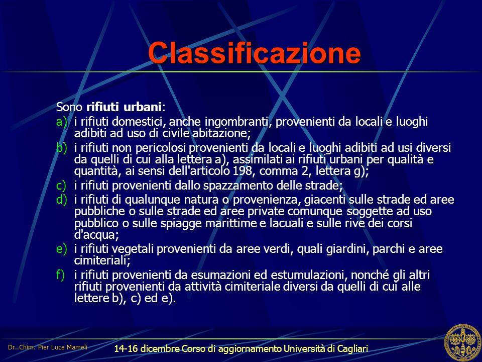 14-16 dicembre Corso di aggiornamento Università di Cagliari Classificazione Sono rifiuti urbani: a)i rifiuti domestici, anche ingombranti, provenient