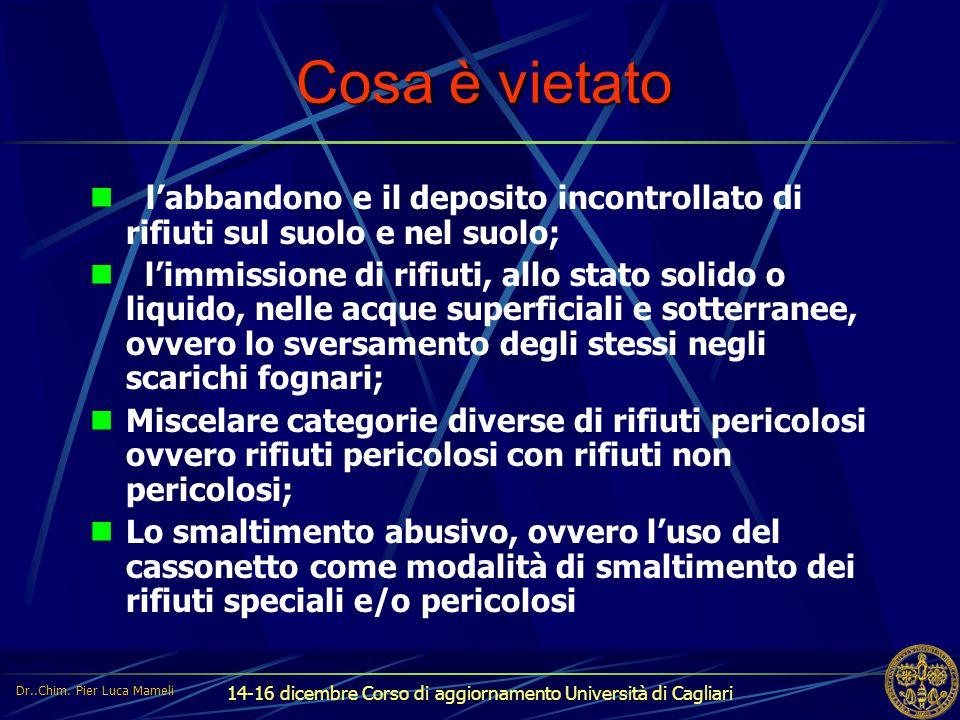 14-16 dicembre Corso di aggiornamento Università di Cagliari Cosa è vietato l'abbandono e il deposito incontrollato di rifiuti sul suolo e nel suolo;