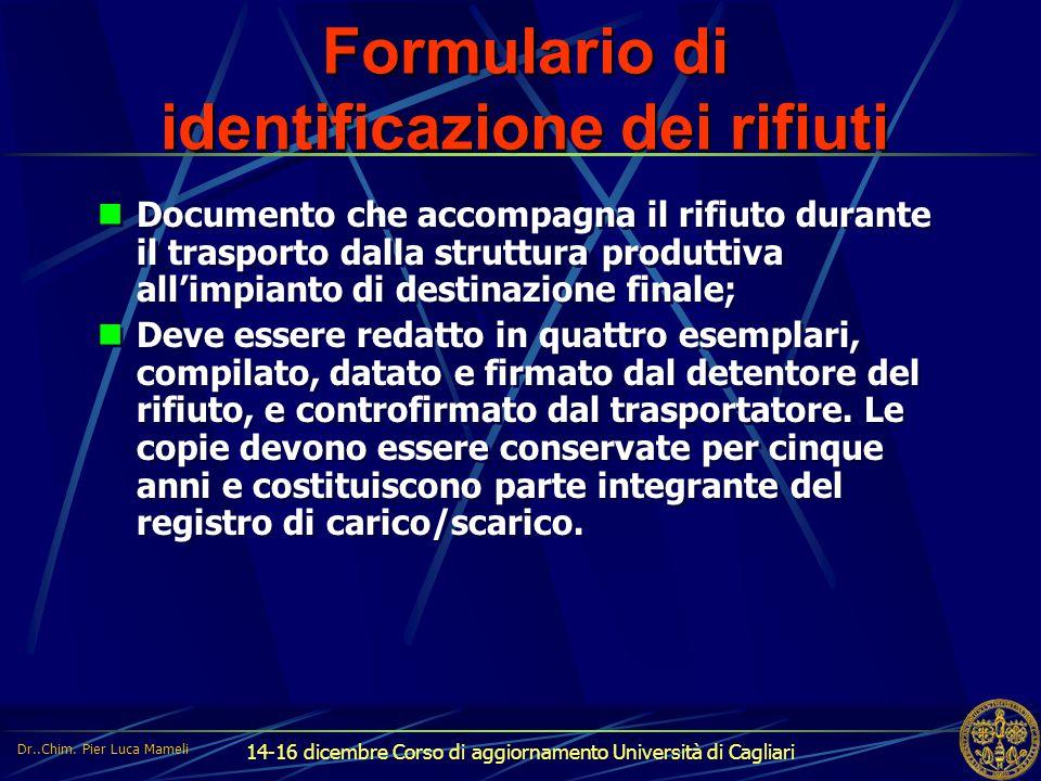 14-16 dicembre Corso di aggiornamento Università di Cagliari Formulario di identificazione dei rifiuti Documento che accompagna il rifiuto durante il