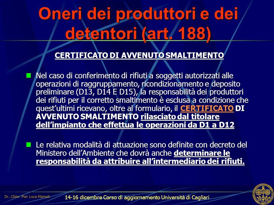 14-16 dicembre Corso di aggiornamento Università di Cagliari Oneri dei produttori e dei detentori (art. 188) CERTIFICATO DI AVVENUTO SMALTIMENTO Nel c