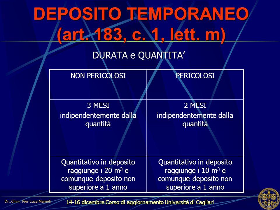 14-16 dicembre Corso di aggiornamento Università di Cagliari DEPOSITO TEMPORANEO (art. 183, c. 1, lett. m) DURATA e QUANTITA' NON PERICOLOSIPERICOLOSI