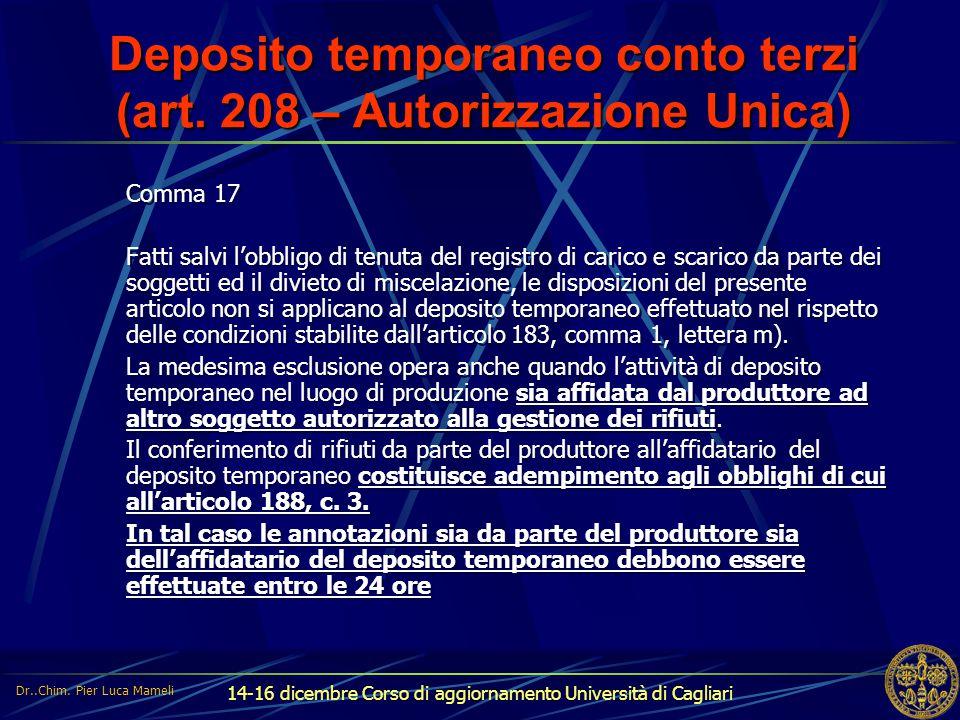 14-16 dicembre Corso di aggiornamento Università di Cagliari Deposito temporaneo conto terzi (art. 208 – Autorizzazione Unica) Comma 17 Fatti salvi l'