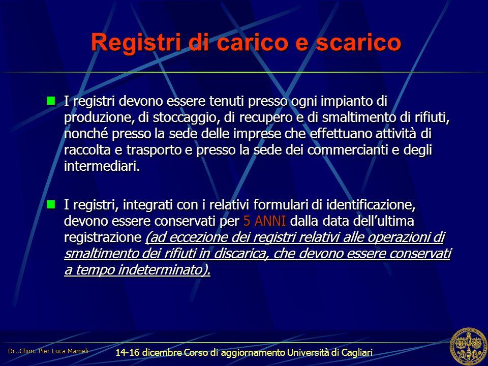 14-16 dicembre Corso di aggiornamento Università di Cagliari Registri di carico e scarico I registri devono essere tenuti presso ogni impianto di prod