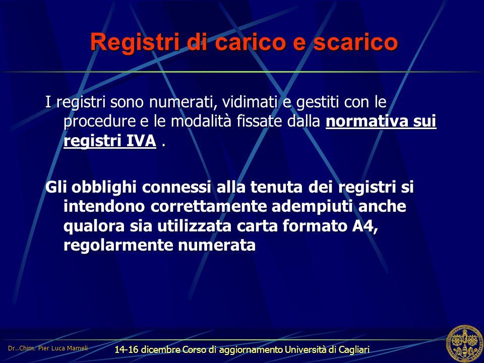 14-16 dicembre Corso di aggiornamento Università di Cagliari Registri di carico e scarico I registri sono numerati, vidimati e gestiti con le procedur