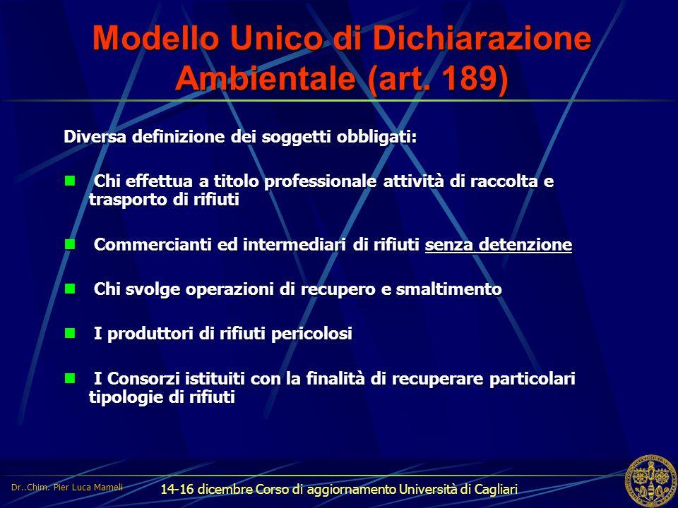 14-16 dicembre Corso di aggiornamento Università di Cagliari Modello Unico di Dichiarazione Ambientale (art. 189) Diversa definizione dei soggetti obb