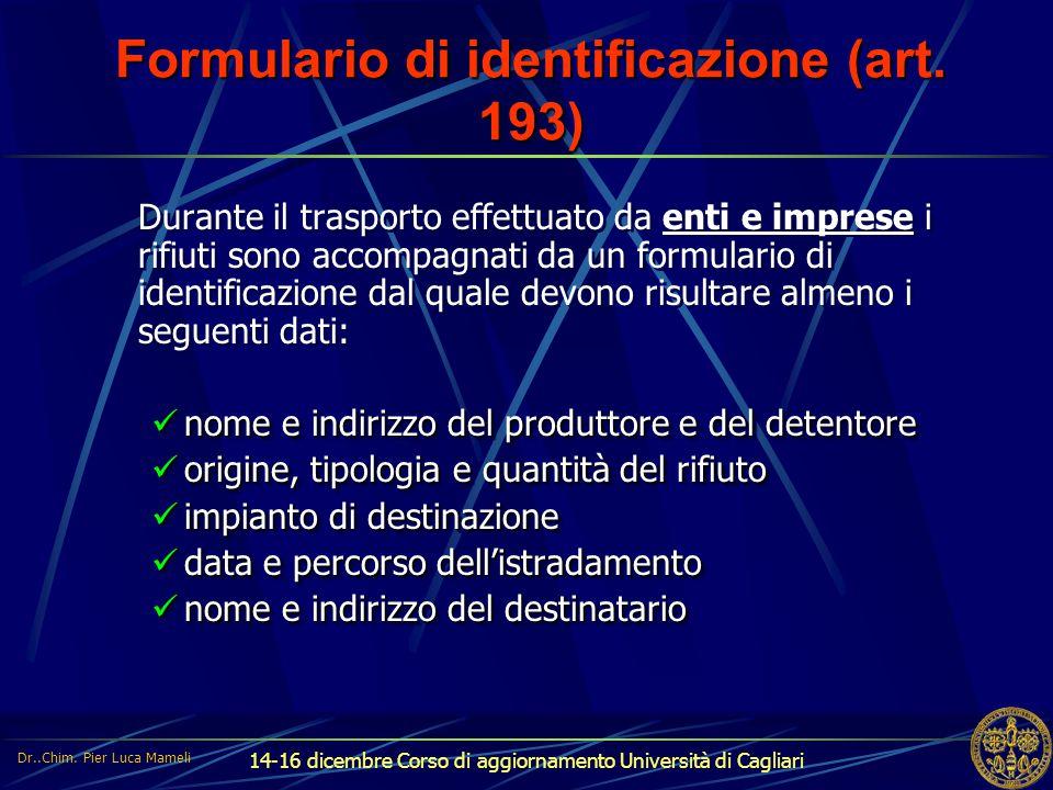 14-16 dicembre Corso di aggiornamento Università di Cagliari Formulario di identificazione (art. 193) Durante il trasporto effettuato da enti e impres