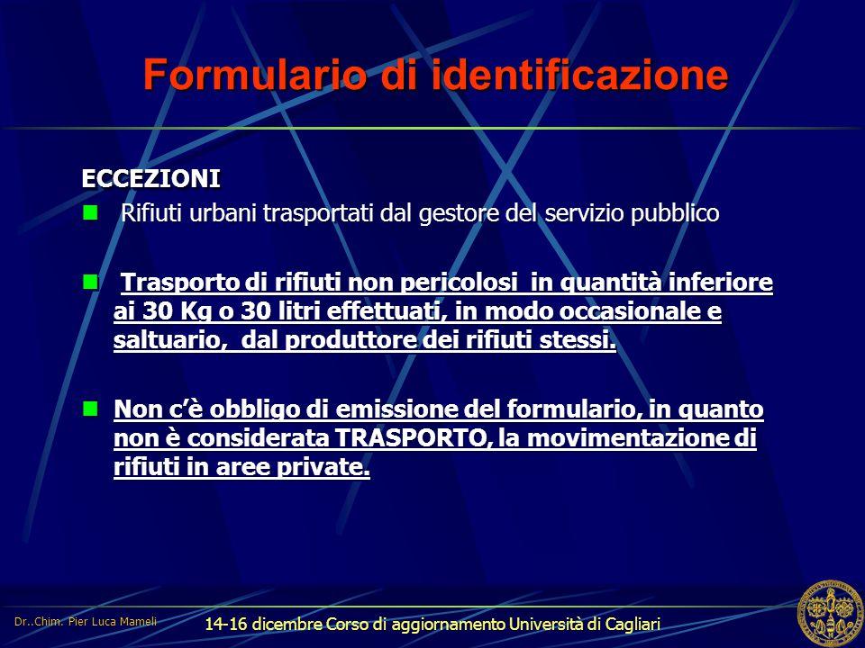 14-16 dicembre Corso di aggiornamento Università di Cagliari Formulario di identificazione ECCEZIONI Rifiuti urbani trasportati dal gestore del serviz