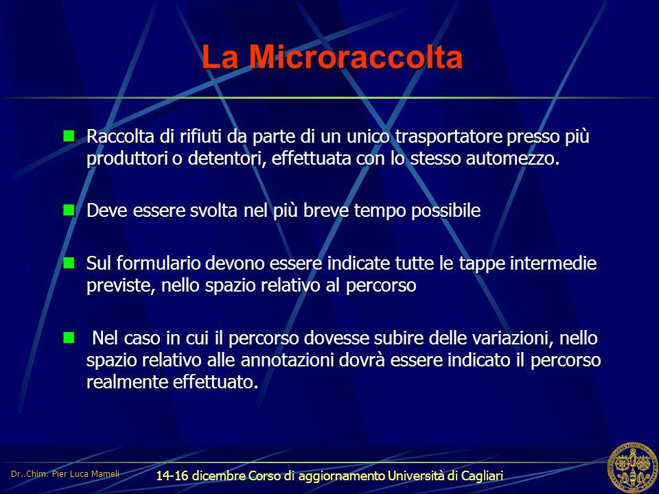 14-16 dicembre Corso di aggiornamento Università di Cagliari La Microraccolta Raccolta di rifiuti da parte di un unico trasportatore presso più produt