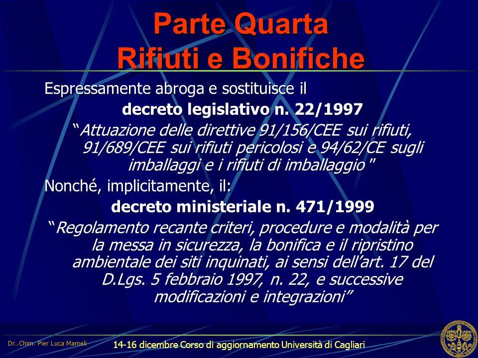 14-16 dicembre Corso di aggiornamento Università di Cagliari Parte Quarta Rifiuti e Bonifiche Espressamente abroga e sostituisce il decreto legislativ