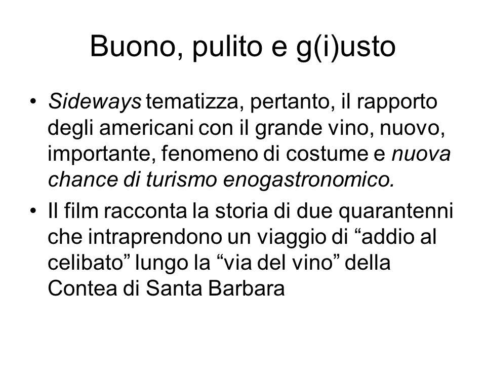 Buono, pulito e g(i)usto Sideways tematizza, pertanto, il rapporto degli americani con il grande vino, nuovo, importante, fenomeno di costume e nuova chance di turismo enogastronomico.
