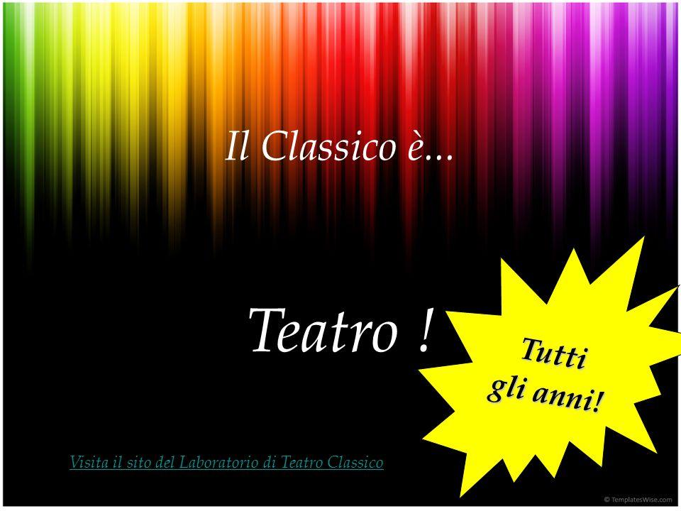 Il Classico è... Teatro ! Tutti gli anni! Visita il sito del Laboratorio di Teatro Classico