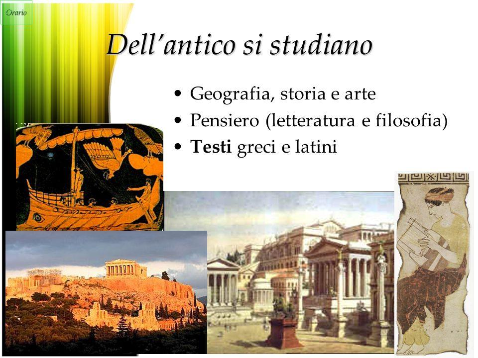 Dell'antico si studiano Geografia, storia e arte Pensiero (letteratura e filosofia) Testi greci e latini Orario