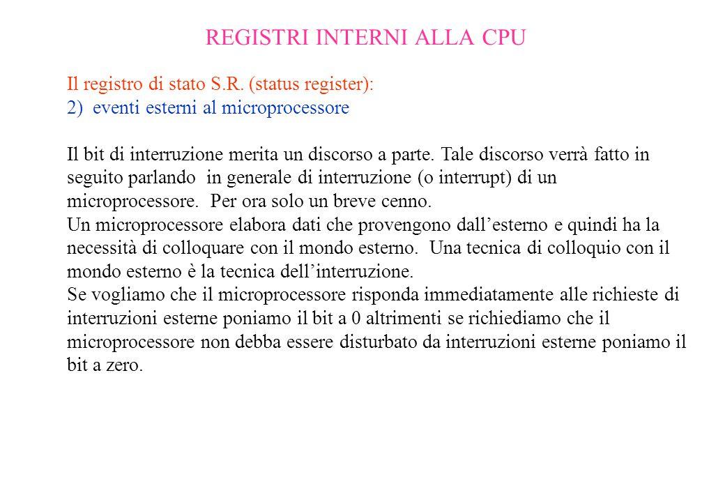 REGISTRI INTERNI ALLA CPU Il registro di stato S.R. (status register): 2) eventi esterni al microprocessore Il bit di interruzione merita un discorso