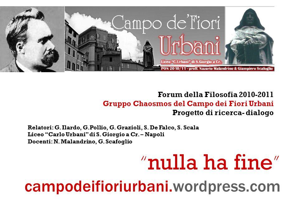 Forum della Filosofia 2010-2011 Gruppo Chaosmos del Campo dei Fiori Urbani Progetto di ricerca- dialogo Relatori: G.