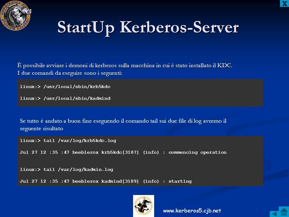 StartUp Kerberos-Server È possibile avviare i demoni di kerberos sulla macchina in cui è stato installato il KDC. I due comandi da eseguire sono i seg