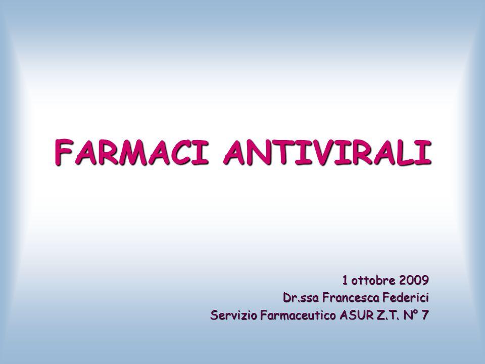 FARMACI ANTIVIRALI 1 ottobre 2009 Dr.ssa Francesca Federici Servizio Farmaceutico ASUR Z.T. N° 7